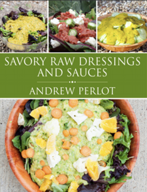 Savory Raw Dressings And Sauces eBook by Andrew Perlot