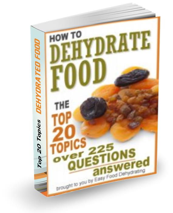 Top 20 Topics - over 225 Questions answered - How To Dehydrate Food.