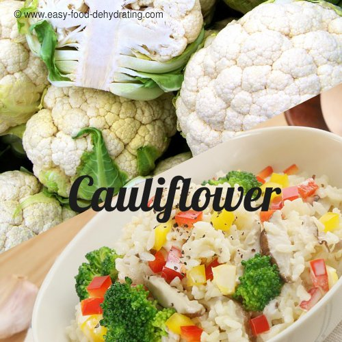 Cauliflower is great for dehydrating.