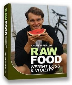Raw Food Weight Loss & Vitality by Andrew Perlot