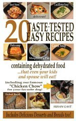 20 Taste-Tested Recipes containing Dehydrated Food. By Susan Gast.